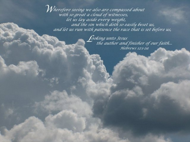 Wherefore seeing we also are compassed about with so great a cloud of witnesses-b